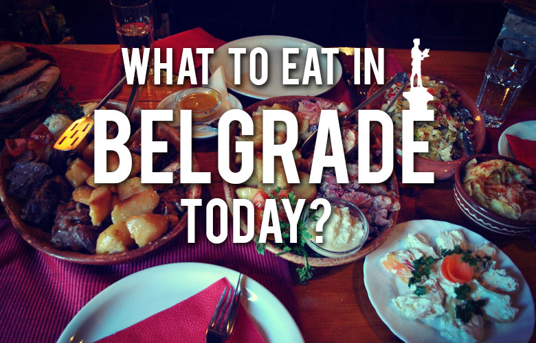 What to eat in Belgrade today?
